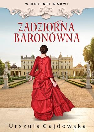 """""""Zadziorna baronówna"""" – debiut literacki Urszuli Gajdowskiej"""